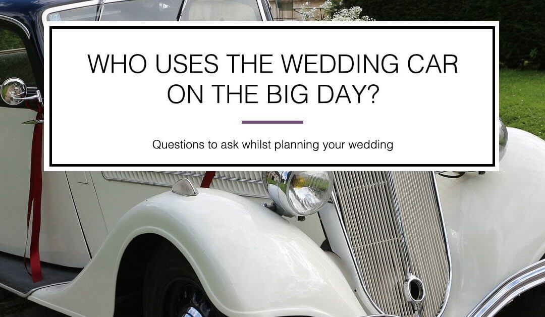 Who uses the wedding car on the big day?